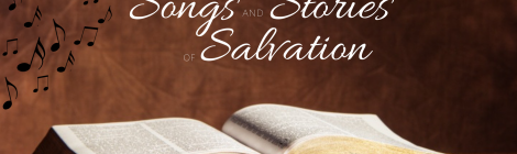Songs and Stories of Salvation