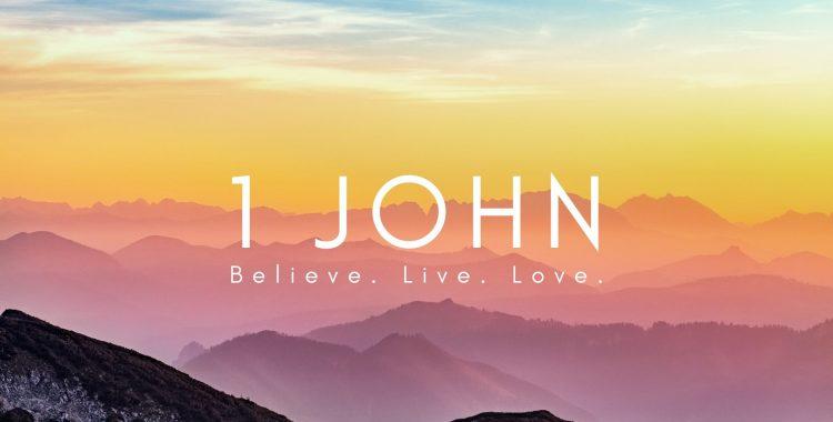 1 John: Believe. Live. Love.